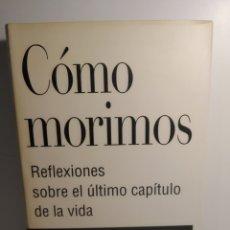 Libros de segunda mano: CÓMO MORIMOS. SHERWIN B. NULAND. REFLEXIONES SOBRE EL ÚLTIMO CAPÍTULO DE LA VIDA. PALIATIVOS. ECM.. Lote 288587123