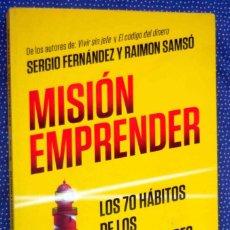 Libros de segunda mano: MISION EMPRENDER: LOS 70 HÁBITOS DE LOS EMPRENDEDORES DE ÉXITO - RAIMON SAMSO - SERGIO FERNANDEZ. Lote 288665933