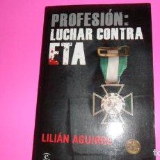Libros de segunda mano: PROFESIÓN: LUCHAR CONTRA ETA, LILIÁN AGUIRRE, ED. ESPASA TAPA BLANDA. Lote 288681698