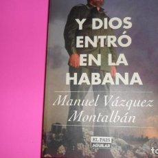 Libros de segunda mano: Y DIOS ENTRÓ EN LA HABANA, MANUEL VÁZQUEZ MONTALBÁN, ED. EL PAÍS AGUILAR, TAPA BLANDA. Lote 288683078