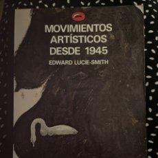Libros de segunda mano: MOVIMIENTOS ARTÍSTICOS DESDE 1945. EDWARD LUCIE-SMITH. Lote 288709903