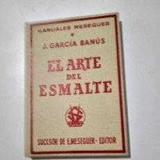 Libros de segunda mano: EL ARTE DEL ESMALTE .J.GARCIA BANÚS.. Lote 288716193
