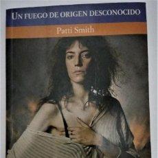 Libros de segunda mano: PATTI SMITH UN FUEGO DE ORIGEN DESCONOCIDO LITEROCKTURA LIBRO. Lote 288716453