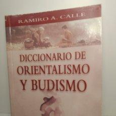 Libros de segunda mano: DICCIONARIO DE ORIENTALISMO Y BUDISMO. CALLE, RAMIRO A.PRIMERA EDICIÓN.TIKAL.1999. Lote 288745038