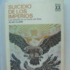 Libros de segunda mano: EL SUICIDIO DE LOS IMPERIOS , DE ALAN CLARK. BATALLAS EN EL FRENTE DEL ESTE 1ª GUERRA MUNDIAL. Lote 288928168