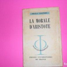 Libros de segunda mano: LA MORALE D'ARISTOTE, RENÉ A. GUATHIER, ED. PRESSES UNIVERSITAIRES DE FRANCE, RÚSTICA, EN FRANCÉS. Lote 288953738