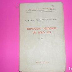 Libros de segunda mano: PEDAGOGÍA CORDOBESA DEL SIGLO XVII, TOMO I, HORTILIO ARMAYOR GONZÁLEZ, ED. DIPUTACIÓN DE CÓRDOBA. Lote 288955618
