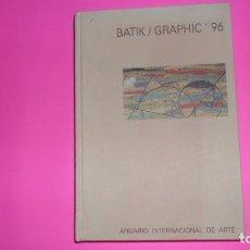 Libros de segunda mano: BATIK/GRAPHIC '96, ANUARIO INTERNACIONAL DE ARTE, BARCELONA, 1995, TAPA DURA. Lote 288957158
