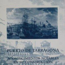 Libros de segunda mano: PUERTO DE TARRAGONA: ACONTECIMIENTOS NOTABLES EN SU CONSTRUCCIÓN (1802-1829).. Lote 288984613