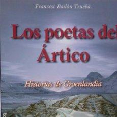 Libros de segunda mano: LOS POETAS DEL ÁRTICO, HISTORIAS DE GROENLANDIA.. Lote 288986853
