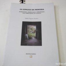 Libros de segunda mano: OS ESPAZOS DA MEMORIA - FIGUEIRA TENREIRO, SABELA - PARROQUIAS DE LANZOS - N 6. Lote 288997108