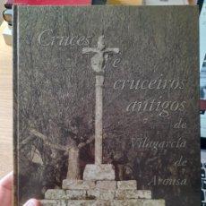 Libros de segunda mano: CRUCES E CRUCEIROS ANTIGOS DE VILAGARCIA DE AROUSA, XOAN RAMON MARIN, DIP, PONTEVEDRA, 2003 RARISIMO. Lote 289233198