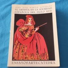 Libros de segunda mano: EL ARTISTA EN LA SOCIEDAD ESPAÑOLA DEL SIGLO XVII - ENSAYOS ARTE CÁTEDRA - JUAN JOSÉ MARTÍN GONZ.. Lote 289246523