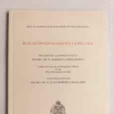 Libros de segunda mano: BUSCAR DENODADAMENTE LA BELLEZA. DISCURSO ALBERTO CAMPO BAEZA . 2014 . . PENSAMIENTO ARTE. Lote 289258698