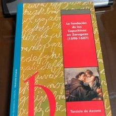 Libros de segunda mano: LA FUNDACION DE LOS CAPUCHINOS EN ZARAGOZA, 1598-1607 TARSICIO DE AZCONA. Lote 289392753