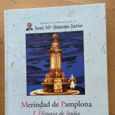 Libros de segunda mano: MERINDAD DE PAMPLONA, I HISTORIA DE IRUÑA, JOSE MARIA JIMENO JURIO. Lote 289432118