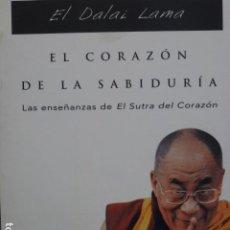 Libros de segunda mano: EL CORAZÓN DE LA SABIDURÍA: LAS ENSEÑANZAS DEL SUTRA DEL CORAZÓN. DALAI LAMA.. Lote 289481028