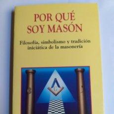 Libros de segunda mano: PORQUE SOY MASÓN. FILOSOFÍA SIMBOLISMO Y TRADICIÓN INICIÁTICA DE LA MASONERÍA AMANDO HURTADO. Lote 289493663