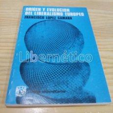 Libros de segunda mano: ORIGEN Y EVOLUCIÓN DEL LIBERALISMO EUROPEO. FRANCISCO LÓPEZ CÁMARA. Lote 289504323
