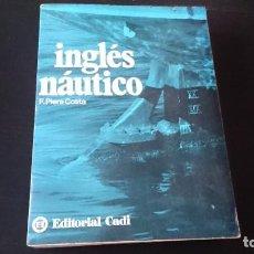 Libros de segunda mano: INGLÉS NÁUTICO - PIERA COSTA - EDITORIAL CADI BARCELONA 1970. Lote 289506638