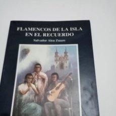 Libros de segunda mano: FLAMENCOS DE LA ISLA EN EL RECUERDO SALVADOR ALEU ZUAZO. Lote 289518138