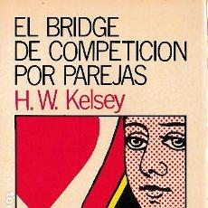 Libros de segunda mano: EL BRIDGE DE COMPETICION POR PAREJAS / H. W.KELSEY. Lote 289532388