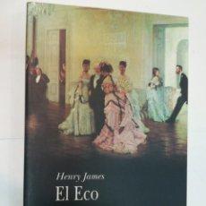 Libros de segunda mano: HENRY JAMES EL ECO SA5715. Lote 289553868
