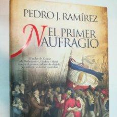 Libros de segunda mano: PEDRO J. RAMIREZ EL PRIMER NAUFRAGIO SA5717. Lote 289555078