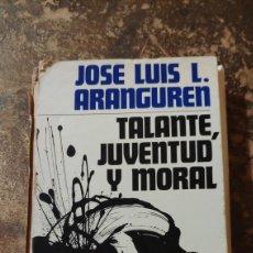 Libros de segunda mano: TALANTE, JUVENTUD Y MORAL (JOSE LUIS L. ARANGUREN). Lote 289555158