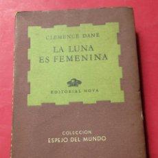 Libros de segunda mano: LA LUNA ES FEMENINA. CLEMENCE DANE. EDITORIAL NOVA, BUENOS AIRES 1946. 271 PÁGINAS.. Lote 289558658
