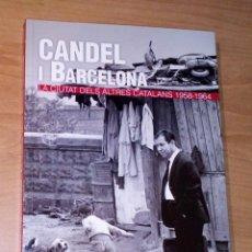 Libros de segunda mano: CANDEL I BARCELONA. LA CIUTAT DELS ALTRES CATALANS, 1958-1964 [FRANCISCO CANDEL]. Lote 289622618