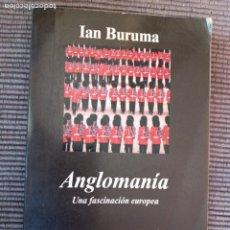 Libros de segunda mano: ANGLOMANIA. IAN BURUMA. ANAGRAMA 2001.. Lote 289699463