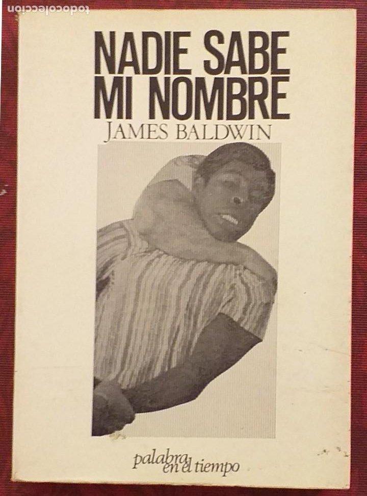 NADIE SABE MI NOMBRE. JAMES BALDWIN. LUMEN. PALABRA EN EL TIEMPO 1970. 1ª EDICIÓN! (Libros de Segunda Mano (posteriores a 1936) - Literatura - Otros)