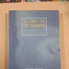Libros de segunda mano: EL OJO DE TU MENTE. ENTRENAMIENTO EN VISUALIZACIÓN CREATIVA. RACHEL CHARLES. Lote 289727263
