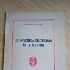 Libros de segunda mano: LA INFLUENCIA DEL TRABAJO EN LA HISTORIA - LEON MARTIN-GRANIZO. Lote 289730283