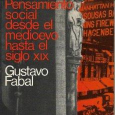 Libros de segunda mano: PENSAMIENTO SOCIAL DESDE EL MEDIOEVO HASTA EL SIGLO XIX, GUSTAVO FABAL. Lote 289738893