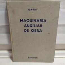 Libros de segunda mano: MAQUINARIA AUXILIAR DE OBRA POR ADIL GABAY DE EDITORIAL TECNOS EN MADRID 1953. Lote 289760548