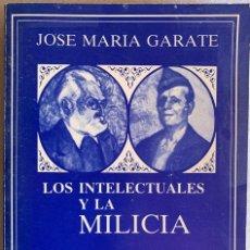 Libros de segunda mano: LOS INTELECTUALES Y LA MILICIA, JOSÉ MARÍA GÁRATE CÓRDOBA. EME, 1983. Lote 289829653