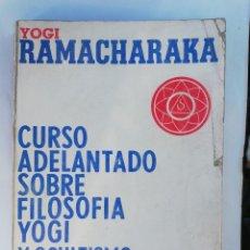 Libros de segunda mano: CURSO ADELANTADO SOBRE FILOSOFÍA YOGI Y OCULTISMO ORIENTAL - YOGI RAMACHARAKA. Lote 289849538