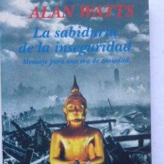 Libros de segunda mano: LA SABIDURÍA DE LA INSEGURIDAD: MENSAJE PARA UNA ERA DE ANSIEDAD. ALAN WATTS.. Lote 289856683