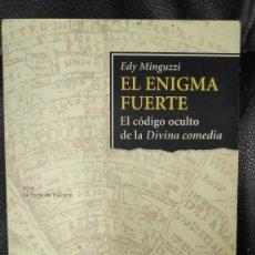 Libros de segunda mano: EL ENIGMA FUERTE EL CODIGO OCULTO DE LA DIVINA COMEDIA ( EDY MINGUZZI ) ALTAFULLA AÑO 2000. Lote 289874138