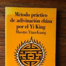 Libros de segunda mano: MÉTODO PRÁCTICO DE ADIVINACIÓN CHINA POR EL YI KING . MAESTRO YÜAN KUANG KIER. TAOISMO. Lote 289932978