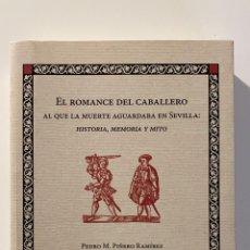 Libros de segunda mano: EL ROMANCE DEL CABALLERO AL QUE LA MUERTE AGUARDABA EN SEVILLA: HISTORIA, MEMORIA Y MITO.-NUEVO. Lote 289943963