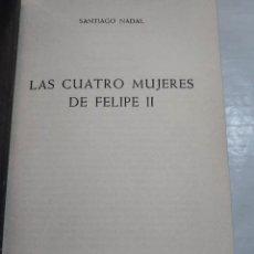 Libros de segunda mano: 50352 - LAS CUATRO MUJERES DE FELIPE II - POR SANTIAGO NADAL - ED. JUVENTUD - AÑO 1971. Lote 290009638
