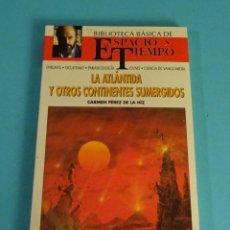 Libros de segunda mano: LA ATLÁNTIDA Y OTROS CONTINENTES SUMERGIDOS. CARMEN PÉREZ DE LA HIZ. COLECCIÓN ESPACIO Y TIEMPO. Lote 290016428