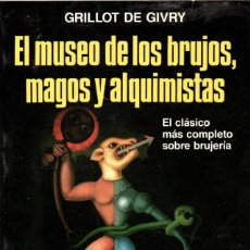 Libros de segunda mano: EL MUSEO DE LOS BRUJOS, MAGOS Y ALQUIMISTAS - GRILLOT DE GIVRY - LA OTRA CIENCIA MARTINEZ ROCA 1991. Lote 290024623