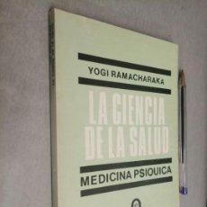 Libros de segunda mano: LA CIENCIA DE LA SALUD. MEDICINA PSÍQUICA / YOGI RAMACHARAKA / ED. KIER - BUENOS AIRES 1985. Lote 290027668