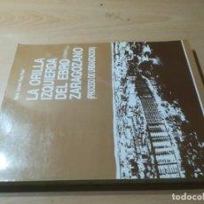 Libros de segunda mano: LA ORILLA IZQUIERDA DEL EBRO ZARAGOZANO / PROCESO DE URBANIZACION / MARI CARMEN FAUS - ARAGON / ALL6. Lote 290066188