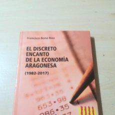 Libros de segunda mano: EL DISCRETO ENCANTO DE LA ECONOMIA ARAGONESA 1982 2017 / FRANCISCO BONO RIOS / / ALL87. Lote 290078363