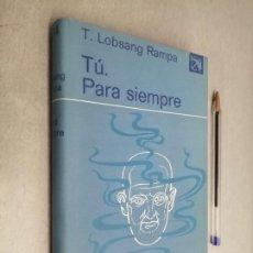 Libros de segunda mano: TÚ. PARA SIEMPRE / T. LOBSANG RAMPA / EDICIONES DESTINO 1ª EDICIÓN 1975. Lote 290111978
